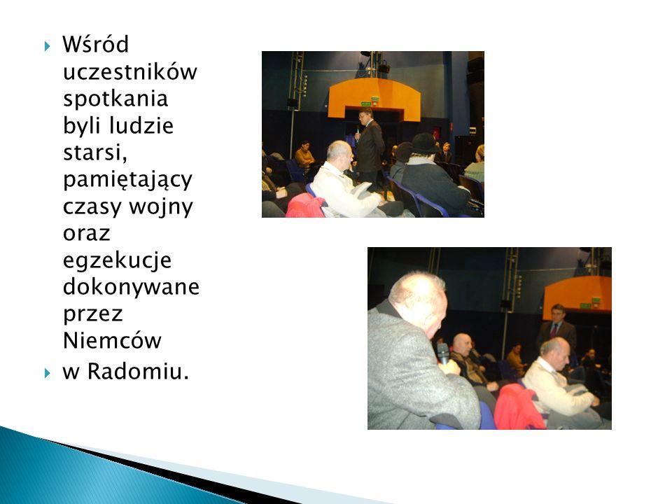  Wśród uczestników spotkania byli ludzie starsi, pamiętający czasy wojny oraz egzekucje dokonywane przez Niemców  w Radomiu.