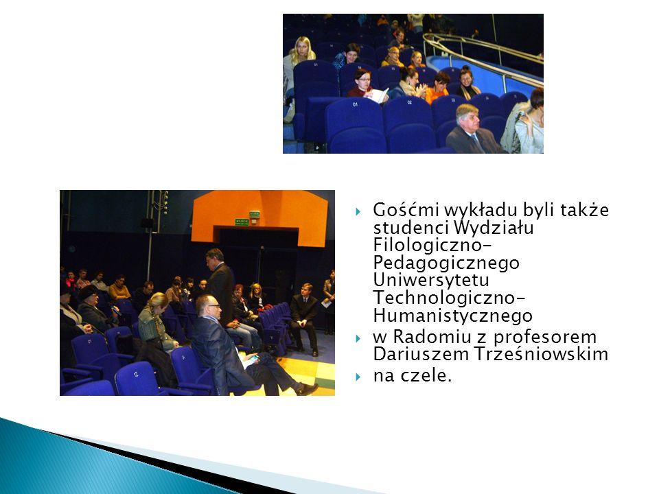  Gośćmi wykładu byli także studenci Wydziału Filologiczno- Pedagogicznego Uniwersytetu Technologiczno- Humanistycznego  w Radomiu z profesorem Dariuszem Trześniowskim  na czele.