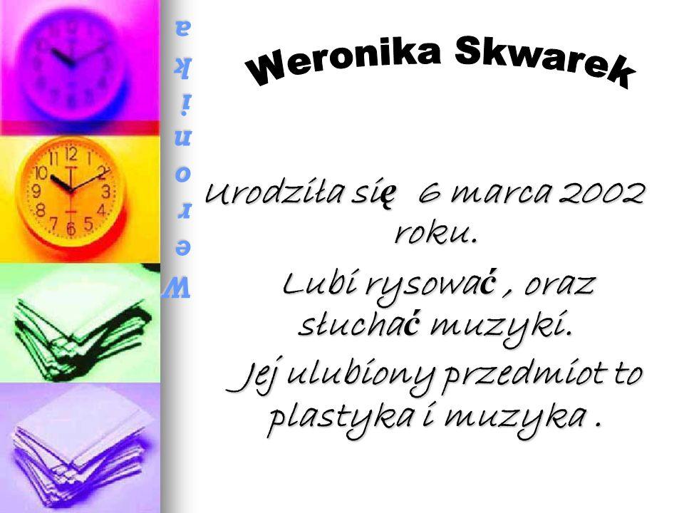 Weronika SkwarekWeronika SkwarekWeronika SkwarekWeronika Skwarek Urodziła si ę 6 marca 2002 roku.