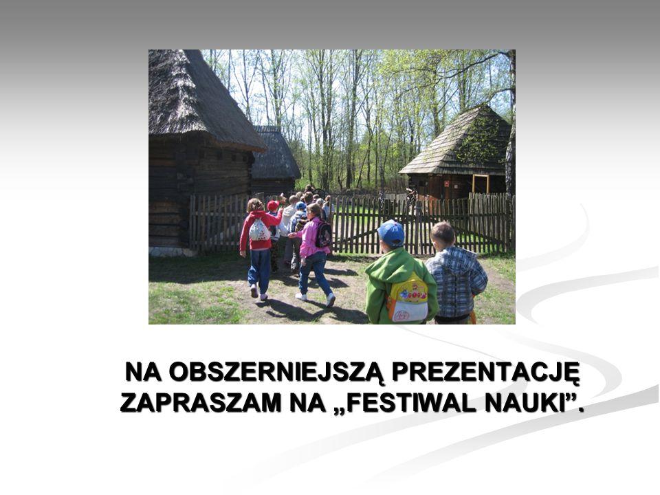 """NA OBSZERNIEJSZĄ PREZENTACJĘ ZAPRASZAM NA """"FESTIWAL NAUKI""""."""