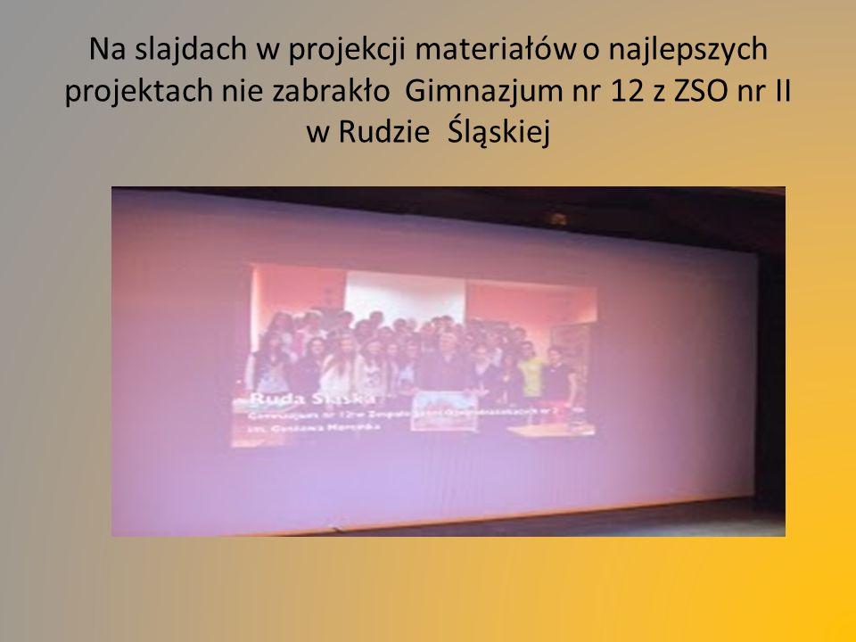 Na slajdach w projekcji materiałów o najlepszych projektach nie zabrakło Gimnazjum nr 12 z ZSO nr II w Rudzie Śląskiej