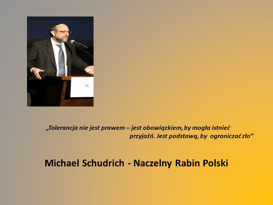 """""""Tolerancja nie jest prawem – jest obowiązkiem, by mogła istnieć przyjaźń. Jest podstawą, by ograniczać zło"""" Michael Schudrich - Naczelny Rabin Polski"""