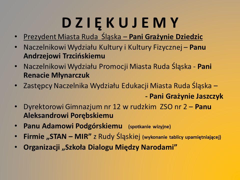 D Z I Ę K U J E M Y Prezydent Miasta Ruda Śląska – Pani Grażynie Dziedzic Naczelnikowi Wydziału Kultury i Kultury Fizycznej – Panu Andrzejowi Trzcińsk