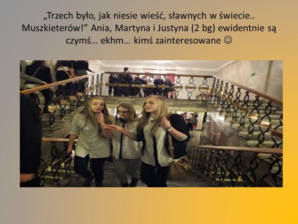 """""""Trzech było, jak niesie wieść, sławnych w świecie.. Muszkieterów!"""" Ania, Martyna i Justyna (2 bg) ewidentnie są czymś… ekhm… kimś zainteresowane"""