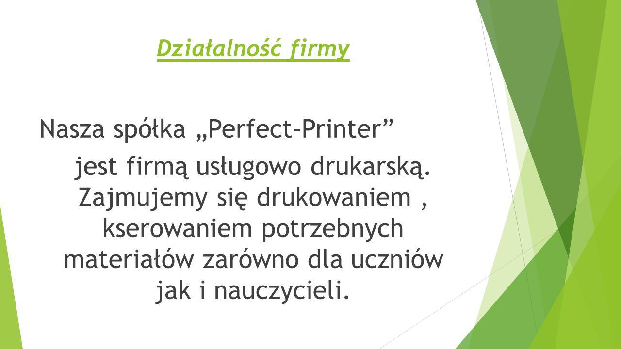 """Działalność firmy Nasza spółka """"Perfect-Printer jest firmą usługowo drukarską."""