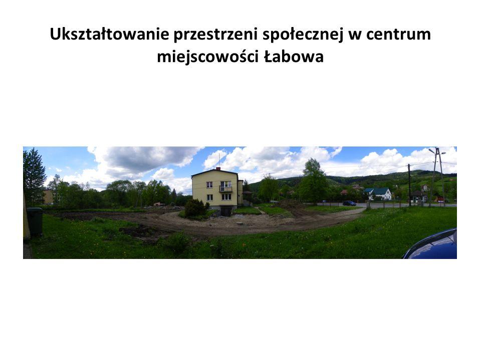 Ukształtowanie przestrzeni społecznej w centrum miejscowości Łabowa