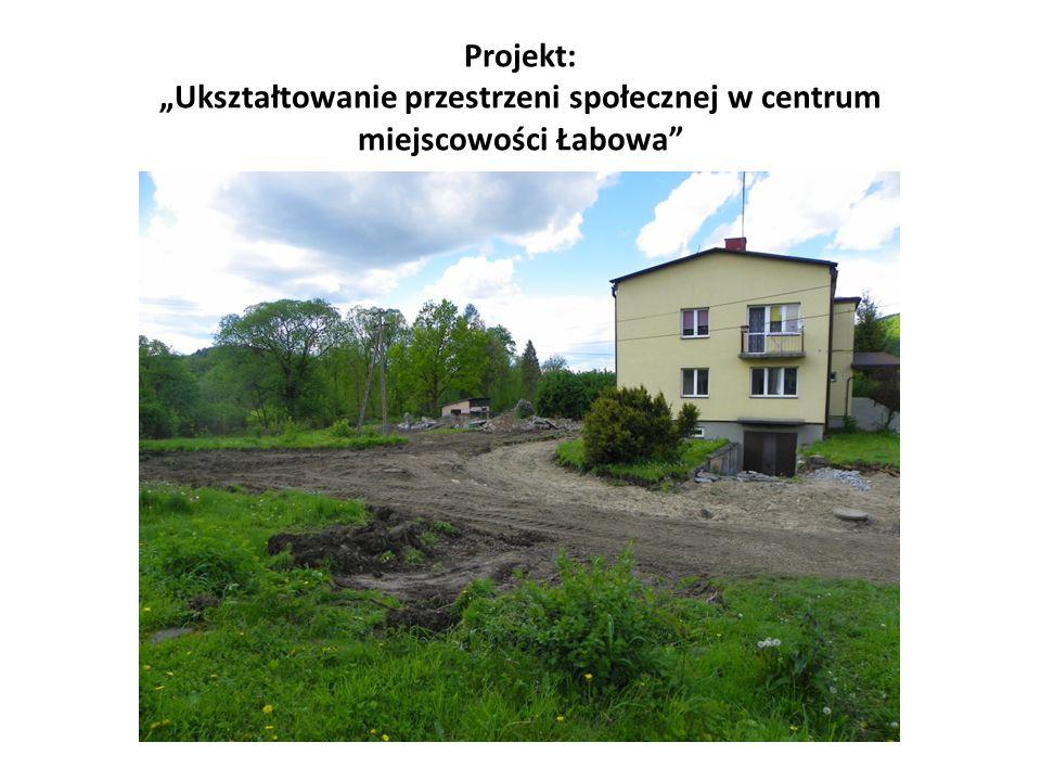 """Projekt: """"Ukształtowanie przestrzeni społecznej w centrum miejscowości Łabowa"""""""