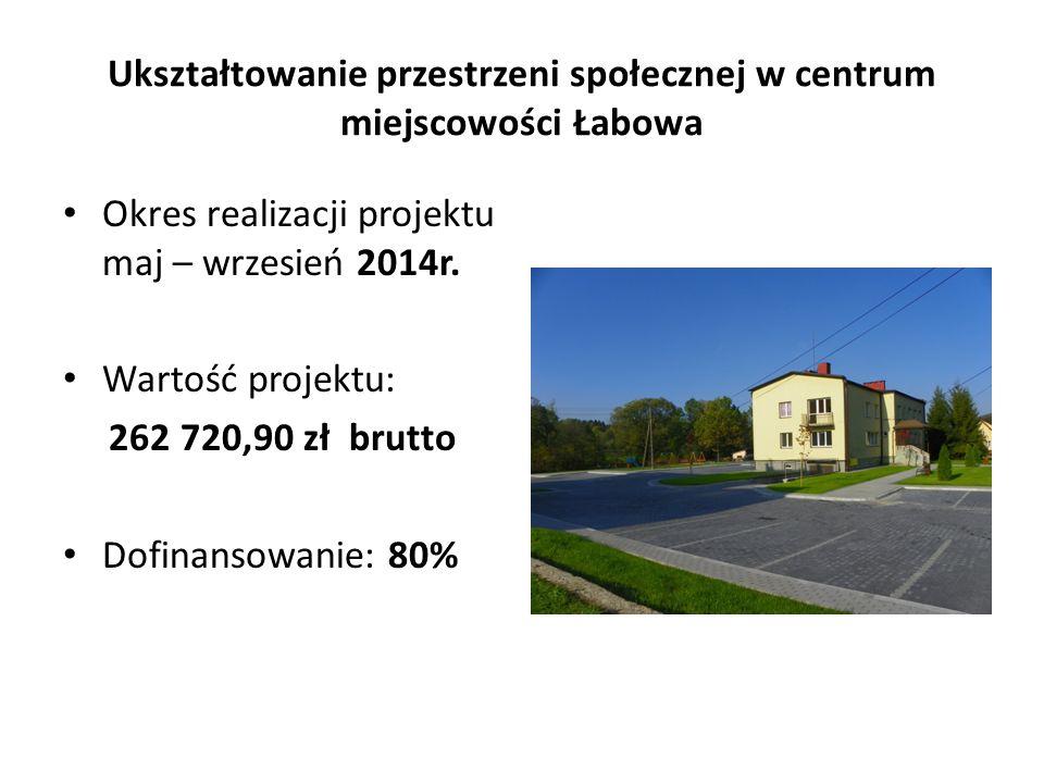 Ukształtowanie przestrzeni społecznej w centrum miejscowości Łabowa Okres realizacji projektu maj – wrzesień 2014r. Wartość projektu: 262 720,90 zł br