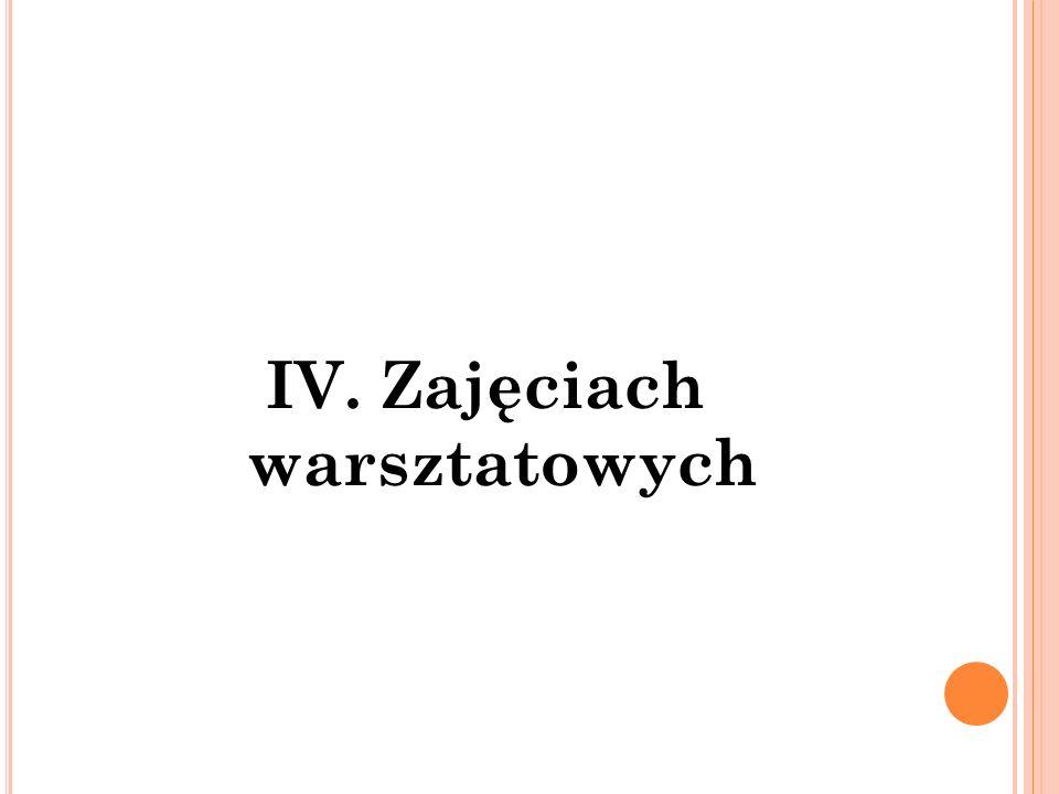 IV. Zajęciach warsztatowych