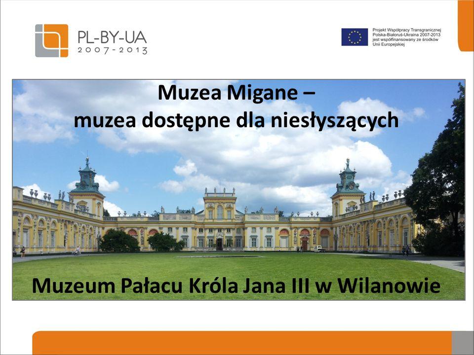 Muzea Migane – muzea dostępne dla niesłyszących Muzeum Pałacu Króla Jana III w Wilanowie