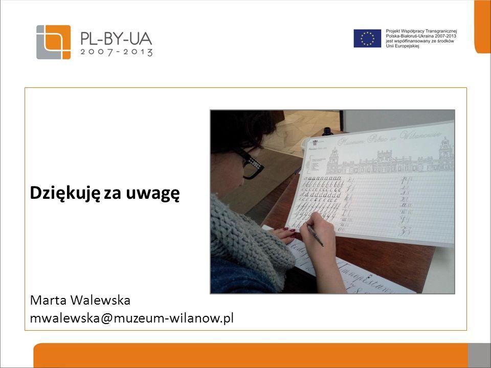 Dziękuję za uwagę Marta Walewska mwalewska@muzeum-wilanow.pl