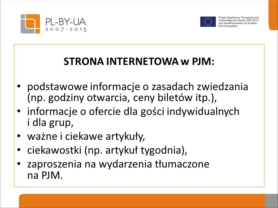 STRONA INTERNETOWA w PJM: podstawowe informacje o zasadach zwiedzania (np. godziny otwarcia, ceny biletów itp.), informacje o ofercie dla gości indywi