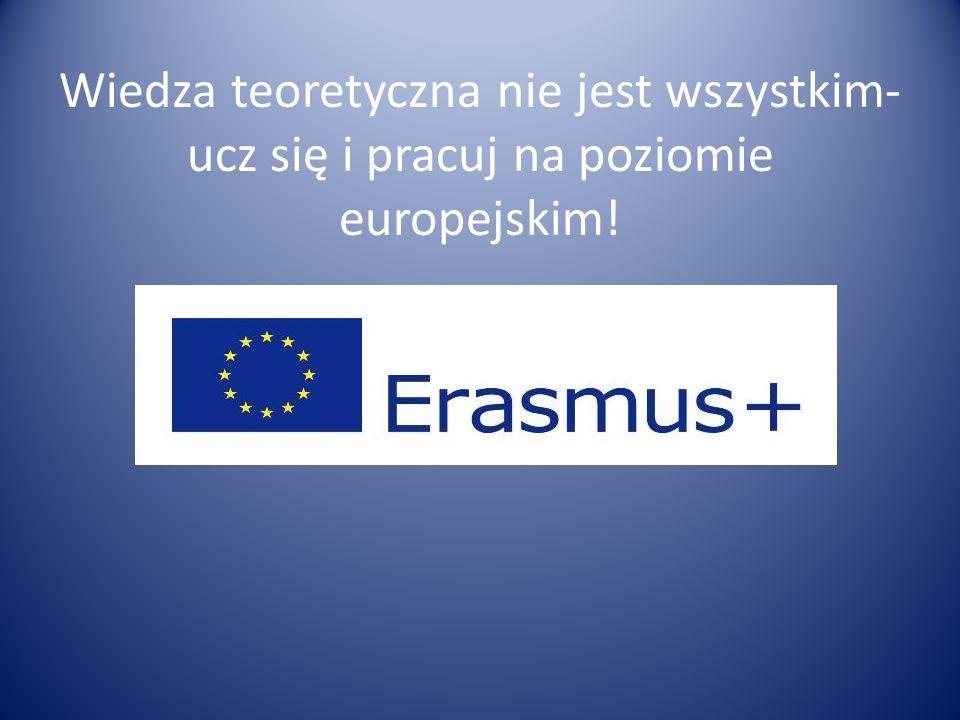 Wiedza teoretyczna nie jest wszystkim- ucz się i pracuj na poziomie europejskim!