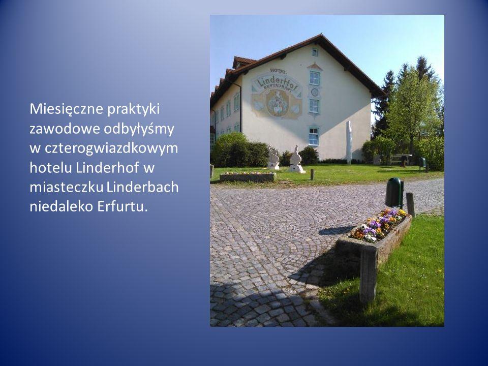 Miesięczne praktyki zawodowe odbyłyśmy w czterogwiazdkowym hotelu Linderhof w miasteczku Linderbach niedaleko Erfurtu.