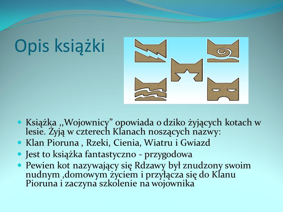 Opis książki Książka,,Wojownicy opowiada o dziko żyjących kotach w lesie.