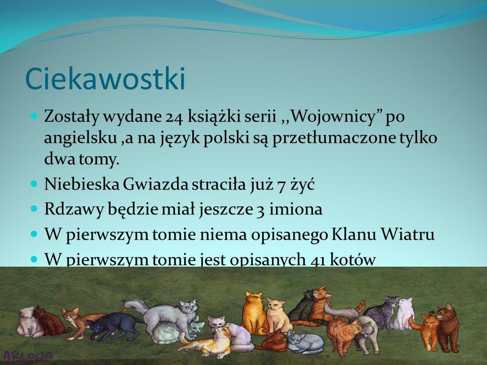 """Ciekawostki Zostały wydane 24 książki serii,,Wojownicy"""" po angielsku,a na język polski są przetłumaczone tylko dwa tomy. Niebieska Gwiazda straciła ju"""