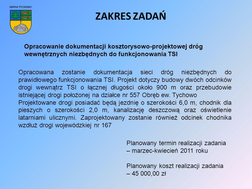 GMINA TYCHOWO Opracowanie dokumentacji kosztorysowo-projektowej dróg wewnętrznych niezbędnych do funkcjonowania TSI ZAKRES ZADAŃ Opracowana zostanie dokumentacja sieci dróg niezbędnych do prawidłowego funkcjonowania TSI.