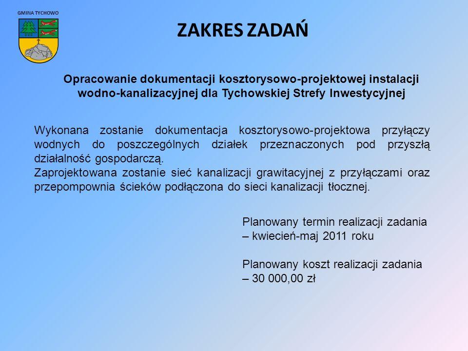 GMINA TYCHOWO ZAKRES ZADAŃ Opracowanie dokumentacji kosztorysowo-projektowej instalacji wodno-kanalizacyjnej dla Tychowskiej Strefy Inwestycyjnej Wykonana zostanie dokumentacja kosztorysowo-projektowa przyłączy wodnych do poszczególnych działek przeznaczonych pod przyszłą działalność gospodarczą.