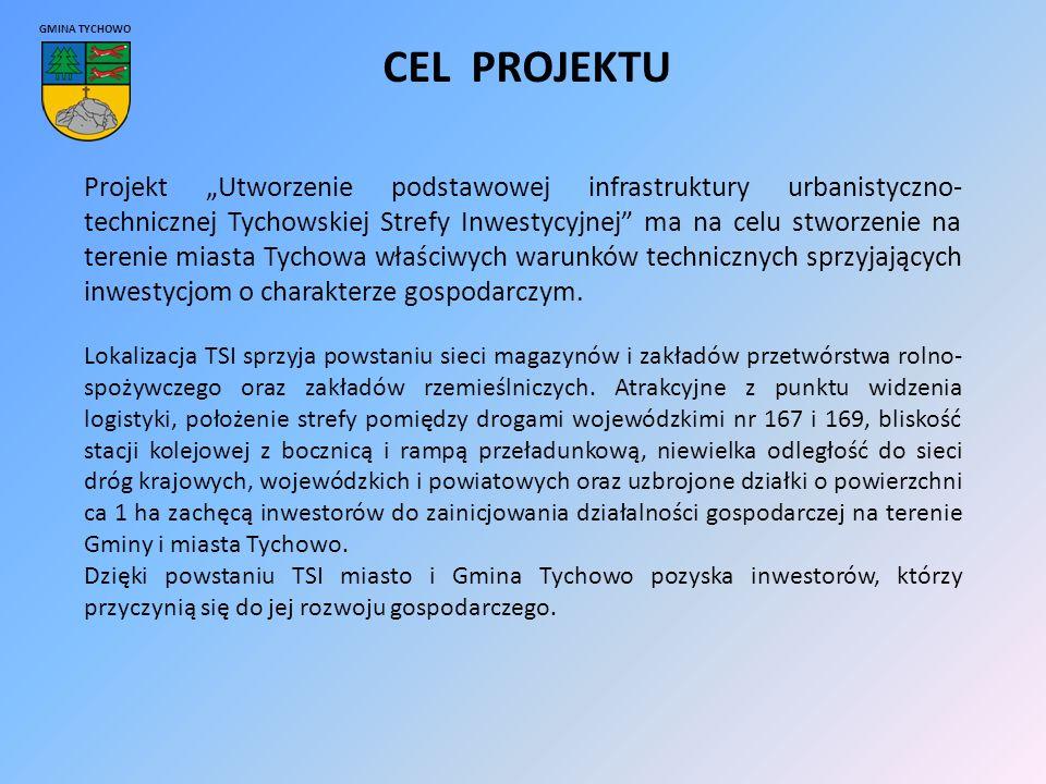 """GMINA TYCHOWO CEL PROJEKTU Projekt """"Utworzenie podstawowej infrastruktury urbanistyczno- technicznej Tychowskiej Strefy Inwestycyjnej ma na celu stworzenie na terenie miasta Tychowa właściwych warunków technicznych sprzyjających inwestycjom o charakterze gospodarczym."""