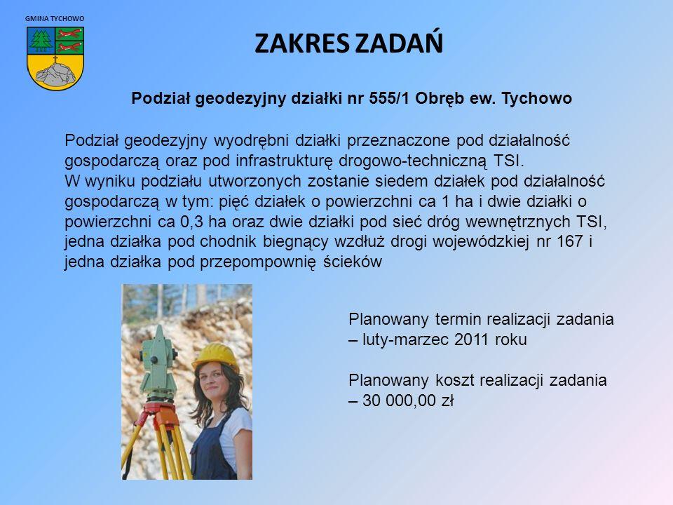 GMINA TYCHOWO ZAKRES ZADAŃ Podział geodezyjny działki nr 555/1 Obręb ew.