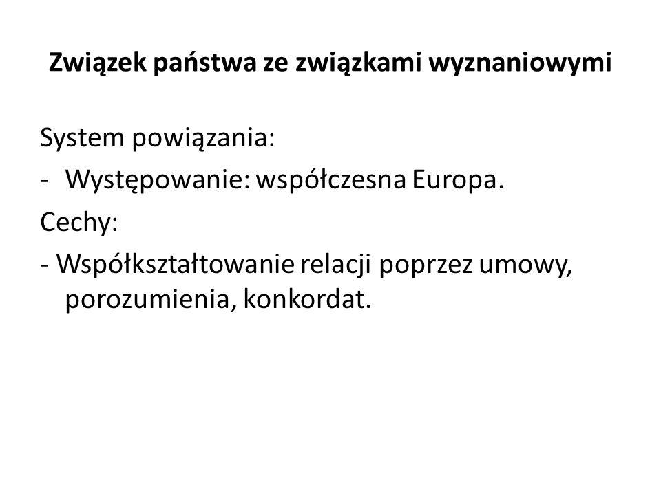 Związek państwa ze związkami wyznaniowymi System powiązania: -Występowanie: współczesna Europa.