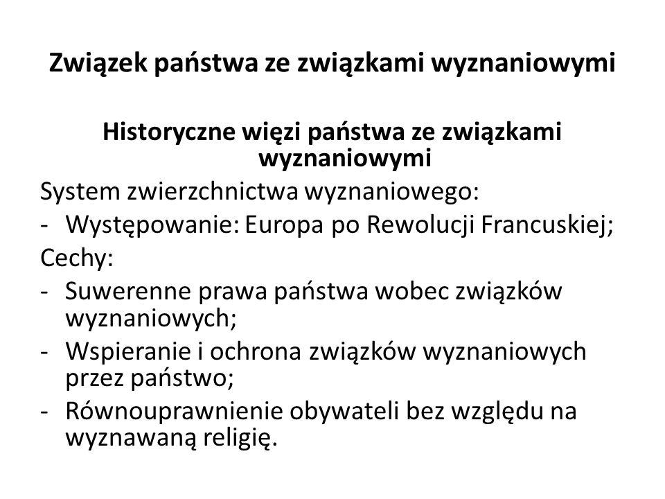 Związek państwa ze związkami wyznaniowymi Historyczne więzi państwa ze związkami wyznaniowymi System zwierzchnictwa wyznaniowego: -Występowanie: Europa po Rewolucji Francuskiej; Cechy: -Suwerenne prawa państwa wobec związków wyznaniowych; -Wspieranie i ochrona związków wyznaniowych przez państwo; -Równouprawnienie obywateli bez względu na wyznawaną religię.