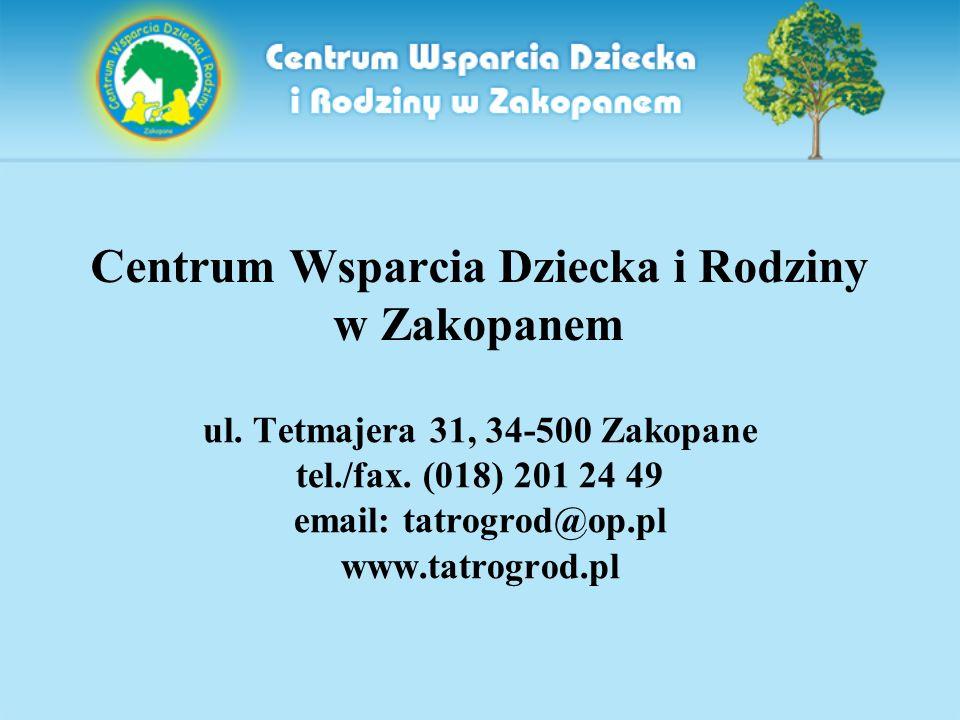 Centrum Wsparcia Dziecka i Rodziny w Zakopanem ul. Tetmajera 31, 34-500 Zakopane tel./fax. (018) 201 24 49 email: tatrogrod@op.pl www.tatrogrod.pl