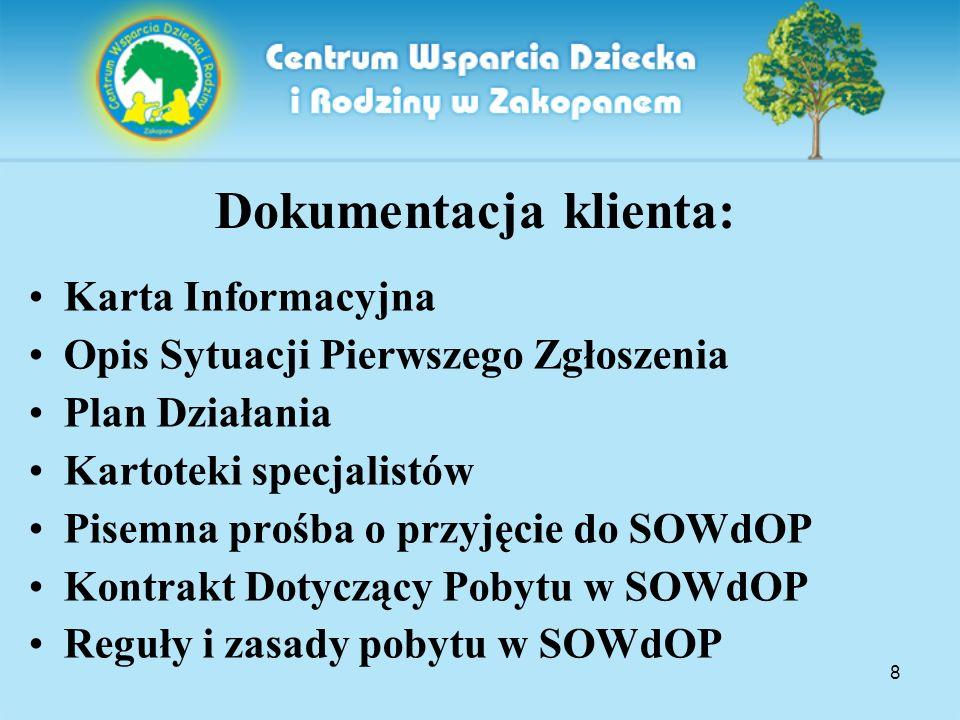 8 Dokumentacja klienta: Karta Informacyjna Opis Sytuacji Pierwszego Zgłoszenia Plan Działania Kartoteki specjalistów Pisemna prośba o przyjęcie do SOW
