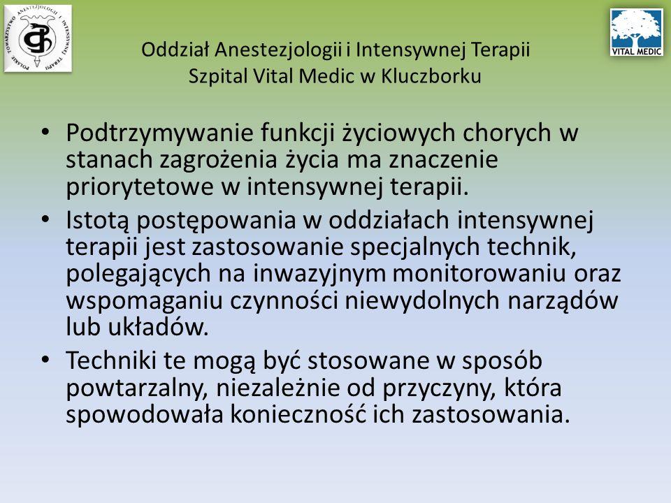 Oddział Anestezjologii i Intensywnej Terapii Szpital Vital Medic w Kluczborku Podtrzymywanie funkcji życiowych chorych w stanach zagrożenia życia ma znaczenie priorytetowe w intensywnej terapii.