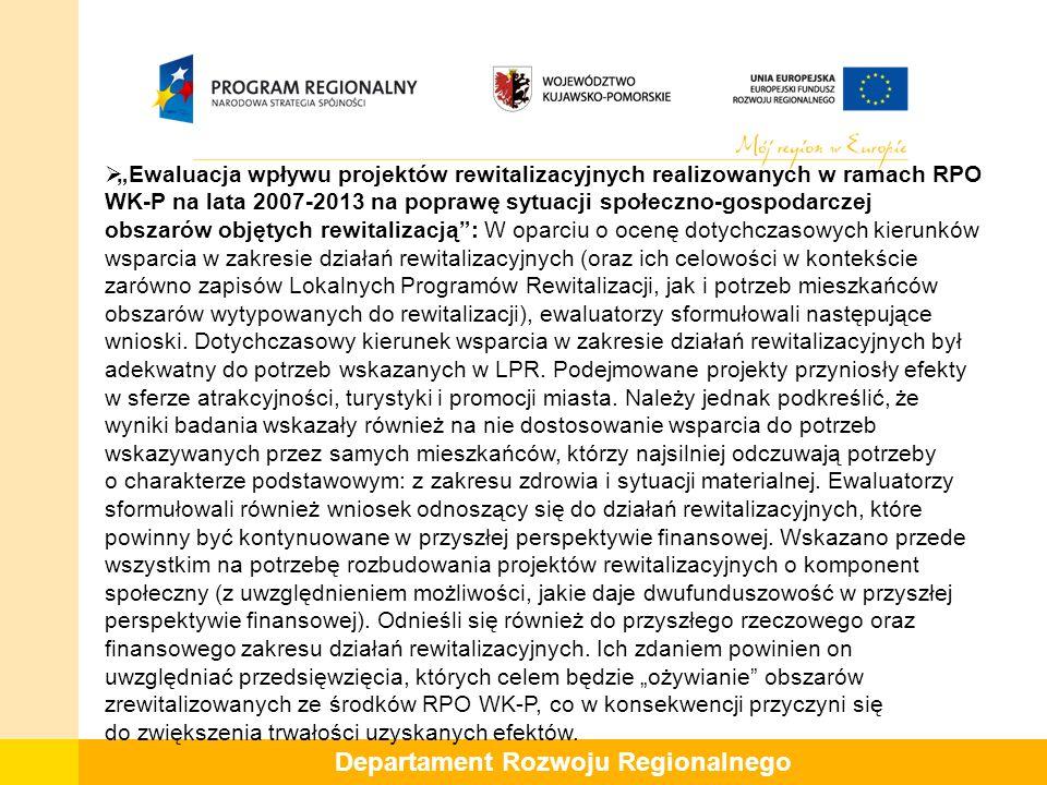 """Departament Rozwoju Regionalnego  """"Ewaluacja wpływu projektów rewitalizacyjnych realizowanych w ramach RPO WK-P na lata 2007-2013 na poprawę sytuacji społeczno-gospodarczej obszarów objętych rewitalizacją : W oparciu o ocenę dotychczasowych kierunków wsparcia w zakresie działań rewitalizacyjnych (oraz ich celowości w kontekście zarówno zapisów Lokalnych Programów Rewitalizacji, jak i potrzeb mieszkańców obszarów wytypowanych do rewitalizacji), ewaluatorzy sformułowali następujące wnioski."""
