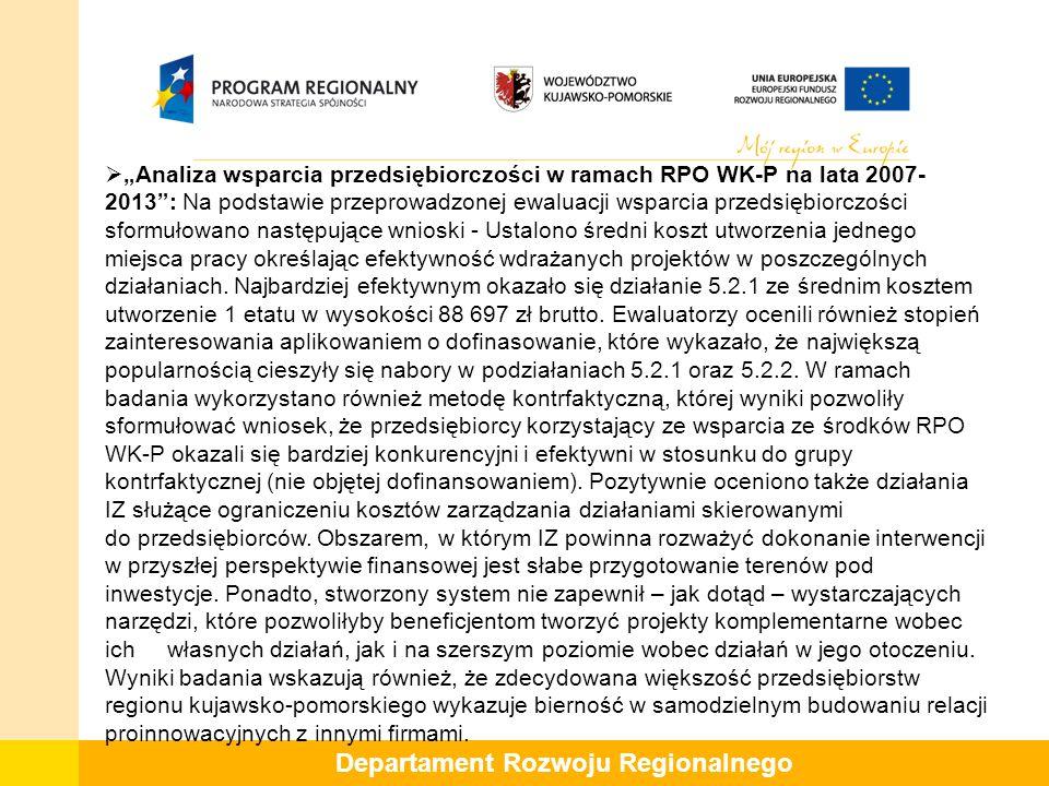 """Departament Rozwoju Regionalnego  """"Analiza wsparcia przedsiębiorczości w ramach RPO WK-P na lata 2007- 2013 : Na podstawie przeprowadzonej ewaluacji wsparcia przedsiębiorczości sformułowano następujące wnioski - Ustalono średni koszt utworzenia jednego miejsca pracy określając efektywność wdrażanych projektów w poszczególnych działaniach."""