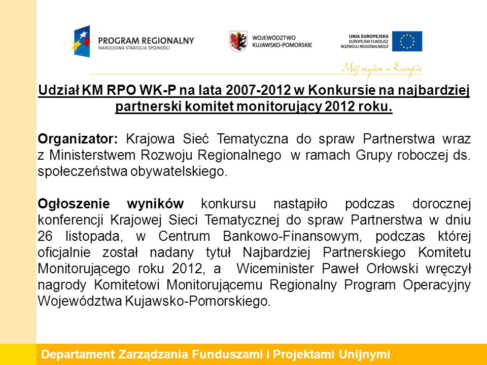 Departament Zarządzania Funduszami i Projektami Unijnymi Udział KM RPO WK-P na lata 2007-2012 w Konkursie na najbardziej partnerski komitet monitorujący 2012 roku.