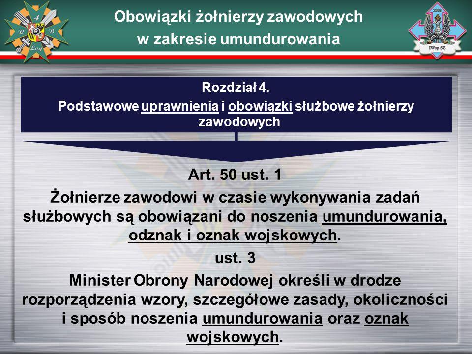 Rozdział 4. Podstawowe uprawnienia i obowiązki służbowe żołnierzy zawodowych Obowiązki żołnierzy zawodowych w zakresie umundurowania Art. 50 ust. 1 Żo