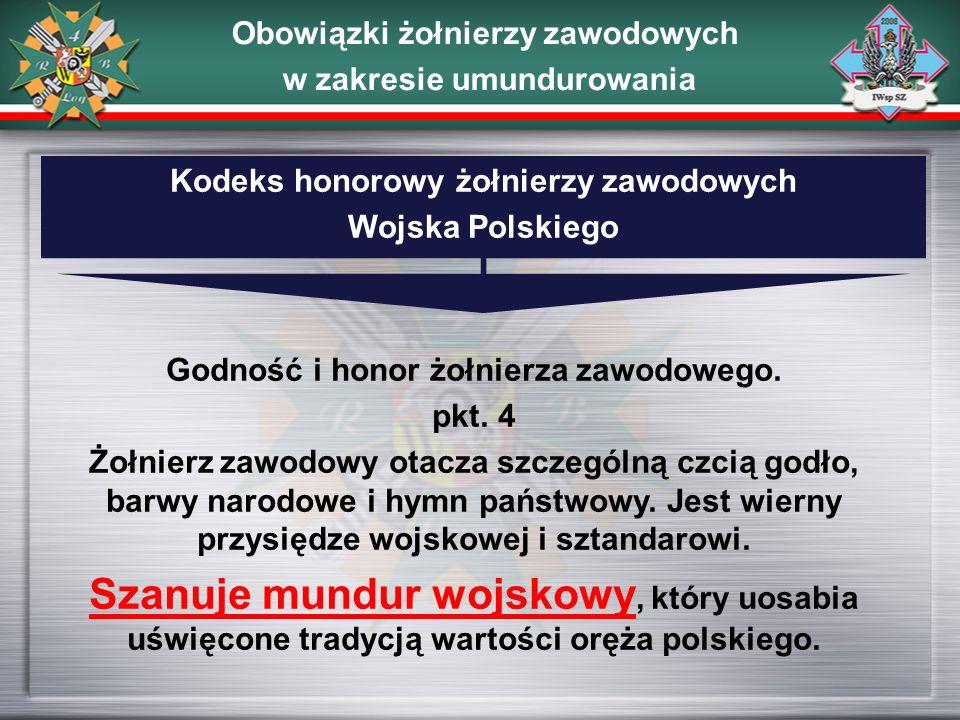 Kodeks honorowy żołnierzy zawodowych Wojska Polskiego Godność i honor żołnierza zawodowego. pkt. 4 Żołnierz zawodowy otacza szczególną czcią godło, ba