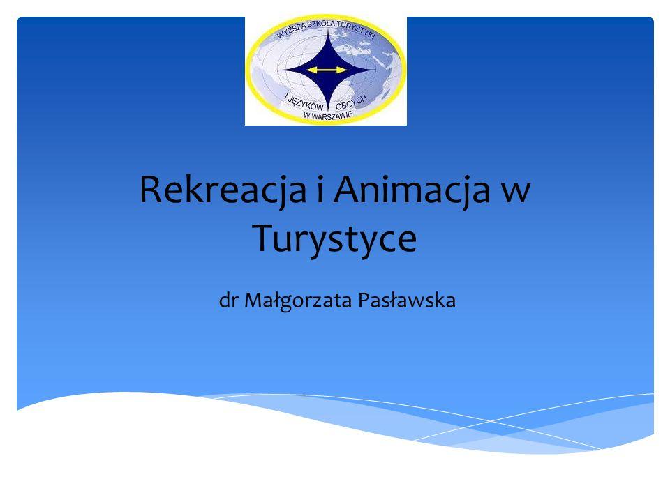 Rekreacja i Animacja w Turystyce dr Małgorzata Pasławska