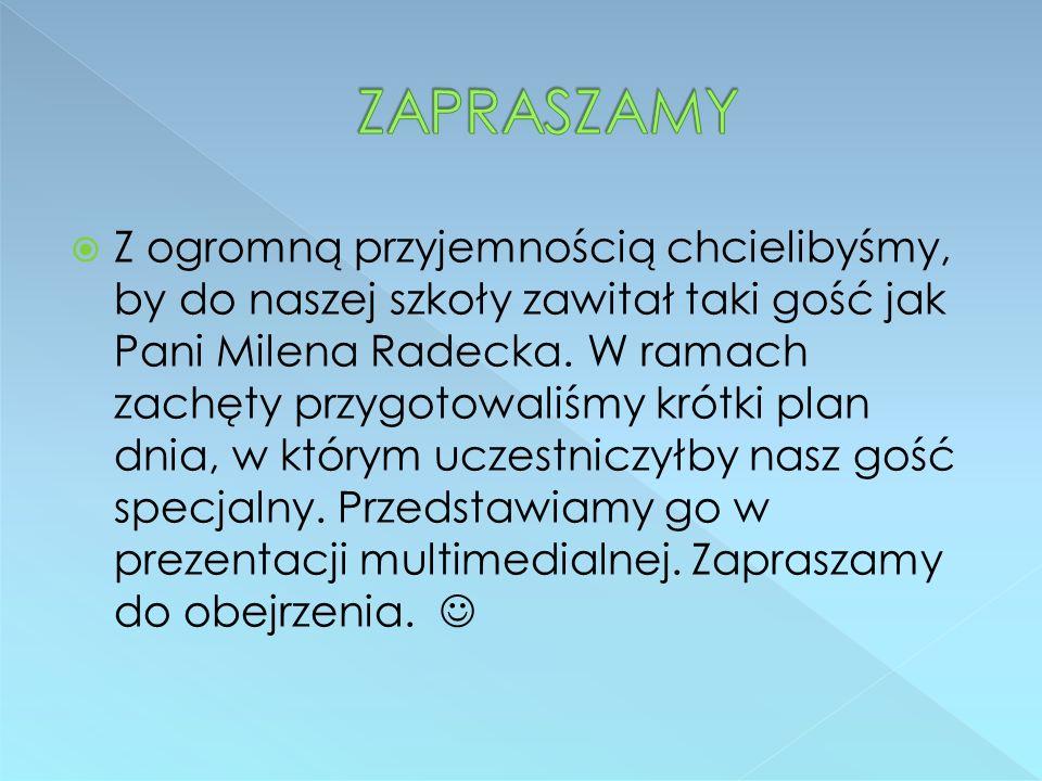  Z ogromną przyjemnością chcielibyśmy, by do naszej szkoły zawitał taki gość jak Pani Milena Radecka.