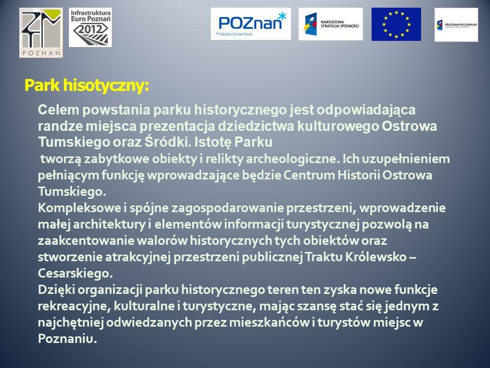 Park hisotyczny: Celem powstania parku historycznego jest odpowiadająca randze miejsca prezentacja dziedzictwa kulturowego Ostrowa Tumskiego oraz Śródki.