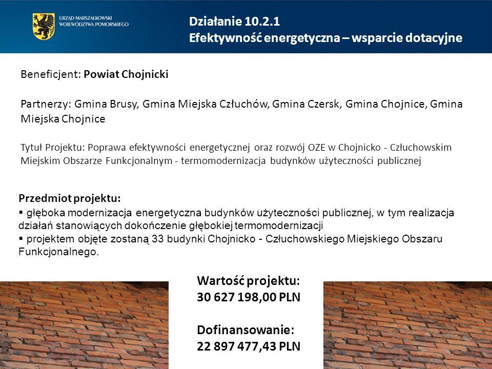 Działanie 10.2.1 Efektywność energetyczna – wsparcie dotacyjne Beneficjent: Powiat Chojnicki Partnerzy: Gmina Brusy, Gmina Miejska Człuchów, Gmina Cze