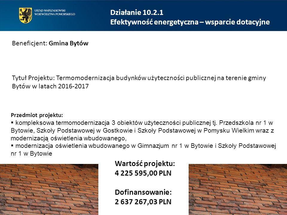 Działanie 10.2.1 Efektywność energetyczna – wsparcie dotacyjne Beneficjent: Gmina Bytów Tytuł Projektu: Termomodernizacja budynków użyteczności public