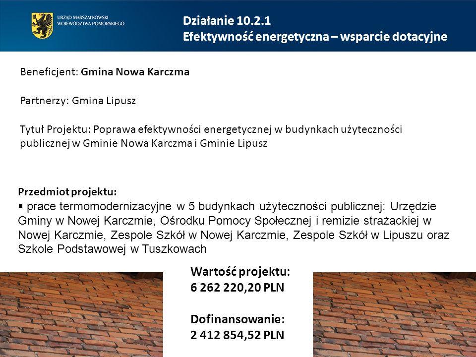 Działanie 10.2.1 Efektywność energetyczna – wsparcie dotacyjne Beneficjent: Gmina Nowa Karczma Partnerzy: Gmina Lipusz Tytuł Projektu: Poprawa efektyw
