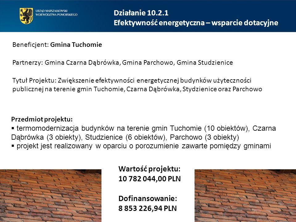 Działanie 10.2.1 Efektywność energetyczna – wsparcie dotacyjne Beneficjent: Gmina Tuchomie Partnerzy: Gmina Czarna Dąbrówka, Gmina Parchowo, Gmina Stu