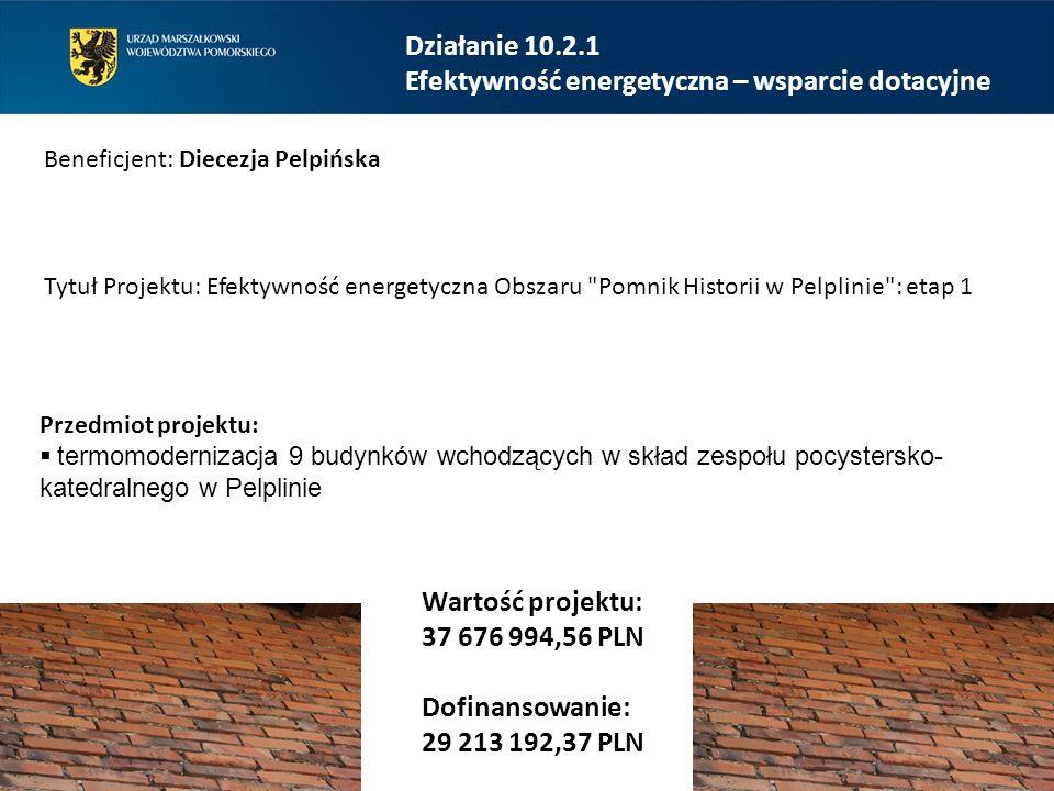 Działanie 10.2.1 Efektywność energetyczna – wsparcie dotacyjne Beneficjent: Diecezja Pelpińska Tytuł Projektu: Efektywność energetyczna Obszaru