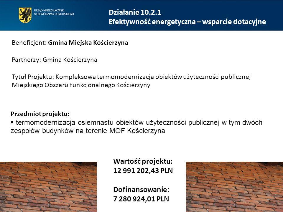 Działanie 10.2.1 Efektywność energetyczna – wsparcie dotacyjne Beneficjent: Gmina Miejska Kościerzyna Partnerzy: Gmina Kościerzyna Tytuł Projektu: Kom