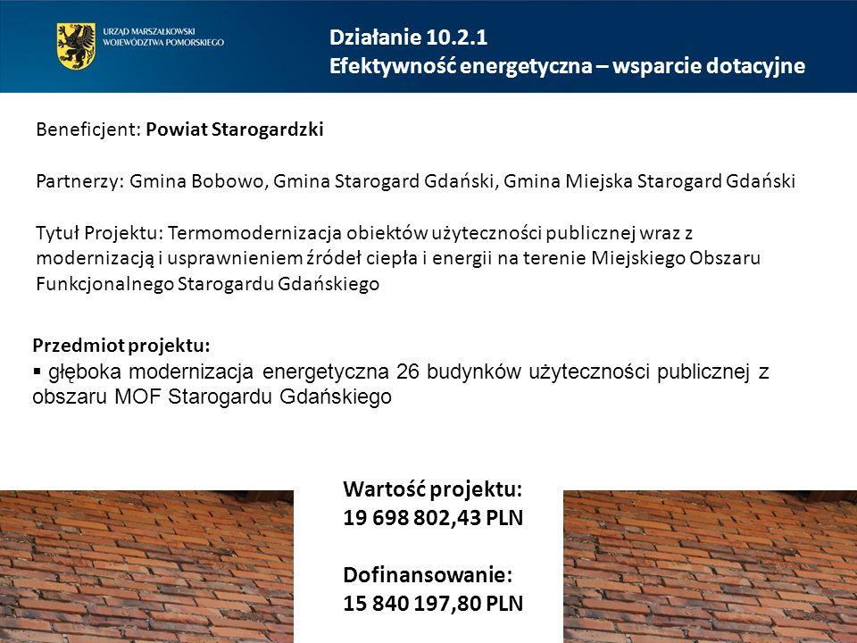 Działanie 10.2.1 Efektywność energetyczna – wsparcie dotacyjne Beneficjent: Powiat Starogardzki Partnerzy: Gmina Bobowo, Gmina Starogard Gdański, Gmin