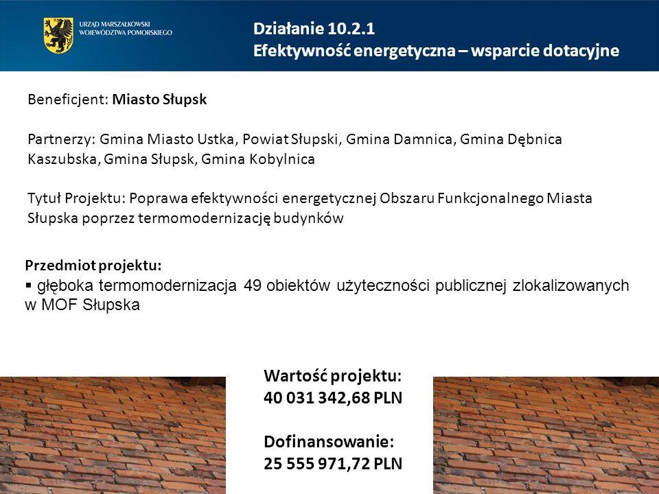 Działanie 10.2.1 Efektywność energetyczna – wsparcie dotacyjne Beneficjent: Miasto Słupsk Partnerzy: Gmina Miasto Ustka, Powiat Słupski, Gmina Damnica