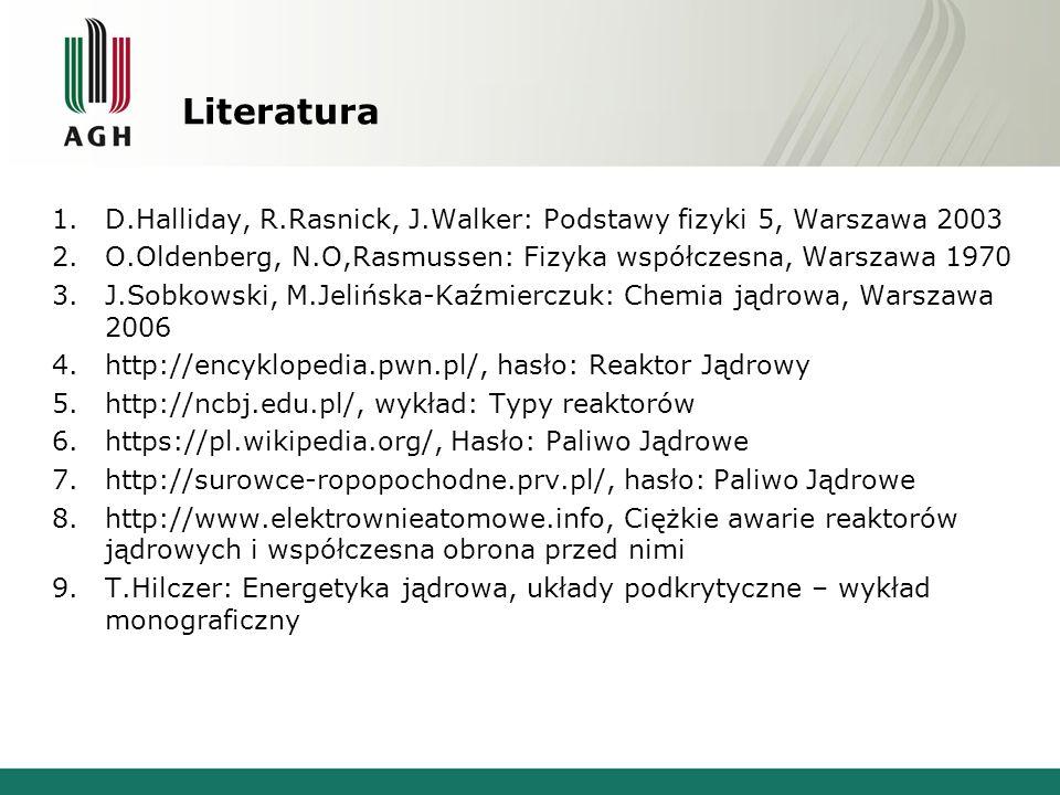 Literatura 1.D.Halliday, R.Rasnick, J.Walker: Podstawy fizyki 5, Warszawa 2003 2.O.Oldenberg, N.O,Rasmussen: Fizyka współczesna, Warszawa 1970 3.J.Sobkowski, M.Jelińska-Kaźmierczuk: Chemia jądrowa, Warszawa 2006 4.http://encyklopedia.pwn.pl/, hasło: Reaktor Jądrowy 5.http://ncbj.edu.pl/, wykład: Typy reaktorów 6.https://pl.wikipedia.org/, Hasło: Paliwo Jądrowe 7.http://surowce-ropopochodne.prv.pl/, hasło: Paliwo Jądrowe 8.http://www.elektrownieatomowe.info, Ciężkie awarie reaktorów jądrowych i współczesna obrona przed nimi 9.T.Hilczer: Energetyka jądrowa, układy podkrytyczne – wykład monograficzny