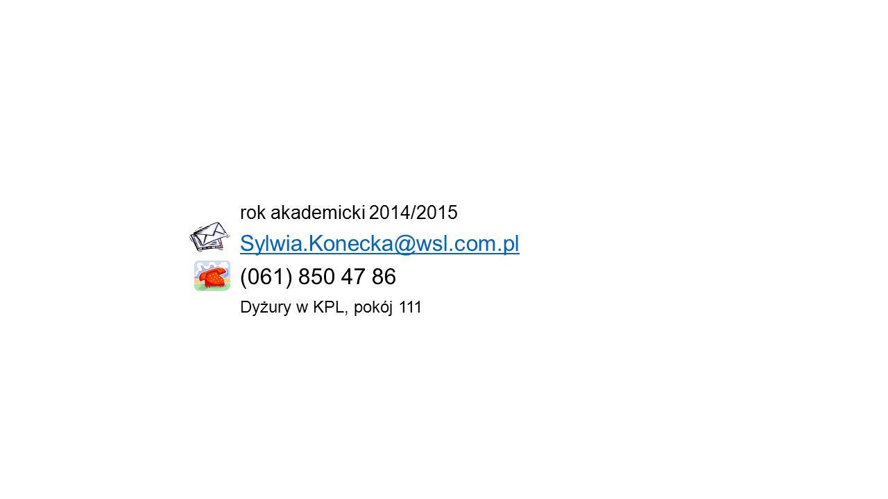 rok akademicki 2014/2015 Sylwia.Konecka@wsl.com.pl (061) 850 47 86 Dyżury w KPL, pokój 111