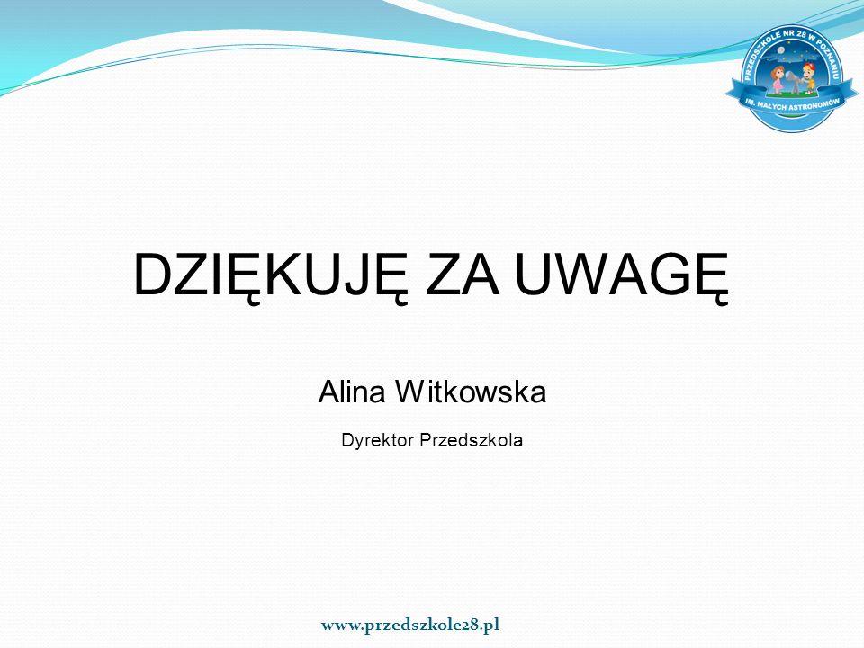 DZIĘKUJĘ ZA UWAGĘ Alina Witkowska Dyrektor Przedszkola www.przedszkole28.pl