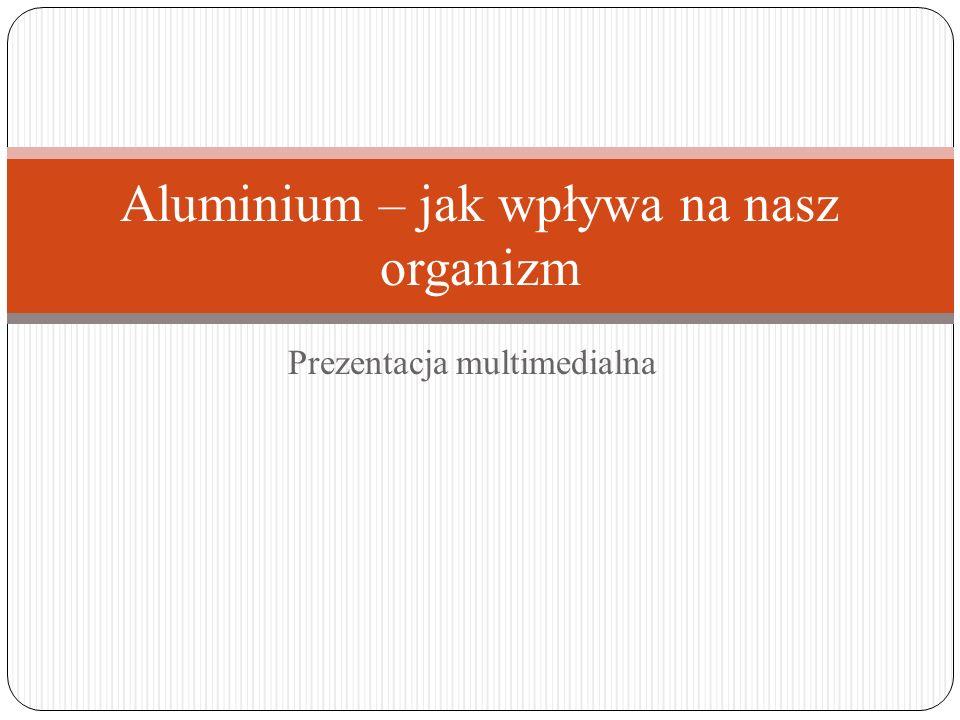 Prezentacja multimedialna Aluminium – jak wpływa na nasz organizm