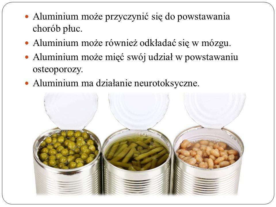Aluminium może przyczynić się do powstawania chorób płuc. Aluminium może również odkładać się w mózgu. Aluminium może mięć swój udział w powstawaniu o